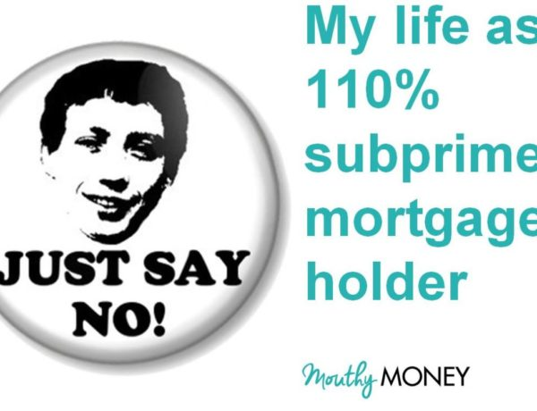 My life with a 110% subprime mortgage
